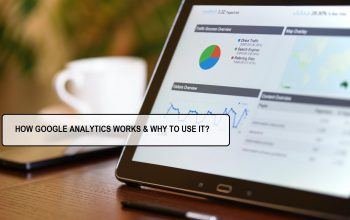 HOW GOOGLE ANALYTICS WORKS & WHY TO USE IT?